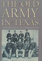 The old Army in Texas : a research guide to the U.S. Army in nineteenth-century Texas