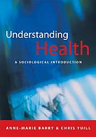 Understanding health : a sociological introduction