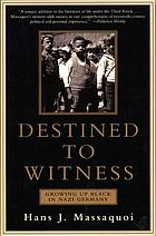 Destined to witness : growing up black in Nazi Germany