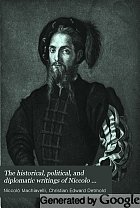 The historical, political, and diplomatic writings of Niccolò Machiavelli;