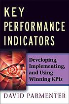 Key performance indicators : developing, implementing, and using winning KPIs