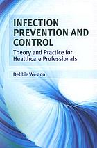 Infection prevention and control : theory and clinical practice for healthcare professionals