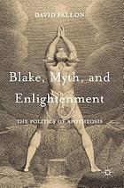 Blake, myth, and enlightenment : the politics of apotheosis