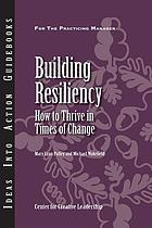 Building resiliency : how to thrive in times of change