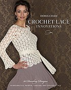 Crochet lace innovations : 20 dazzling designs in broomstick, hairpin, Tunisian, and exploded lace