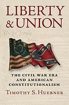 Liberty and union : the Civil War era and American constitutionalism