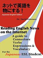 Reading English news on the internet : a guide to connectors, verbs, expressions & vocabulary for the Japanese ESL student