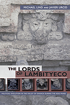 The lords of Lambityeco : political evolution in the Valley of Oaxaca during the Xoo phase
