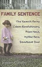 Family sentence : the search for my Cuban-revolutionary, prison-yard, mythic-hero, deadbeat dad