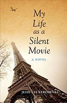 My life as a silent movie : a novel