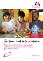 Autism and independence : a guide for local authorities : enabling adults with an autism spectrum disorder to achieve greater independence