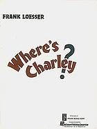 Where's Charley? : a musical comedy in two acts