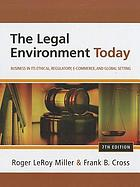 The legal environment today : business in its ethical, regulatory, e-commerce, and global setting