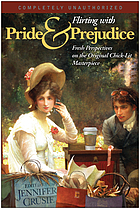 Flirting with Pride & prejudice : fresh perspectives on the original chick-lit masterpiece
