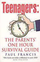 Teenagers : the parents' one hour survival guide