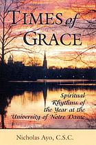 Times of grace : spiritual rhythms of the year at the University of Notre Dame