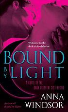 Bound by light : a novel of the Dark Crescent Sisterhood