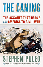 The caning : the assault that drove America to Civil War