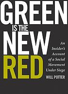 Green is the new red : an insider's account of a social movement under siege