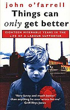 Things can only get better : eighteen miserable years in the life of a labour supporter