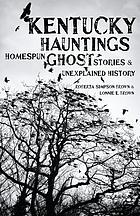 Kentucky hauntings : homespun ghost stories and unexplained history