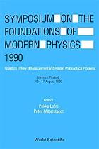 Symposium on the Foundations of Modern Physics, 1990, Joensuu, Finland, 13-17 August 1990 : quantum theory of measurement and related philosophical problems