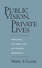Public vision, private lives : Rousseau, religion, and 21st-century democracy