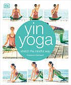 Yin yoga : stretch the mindful way