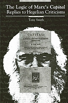 The logic of Marx's Capital : replies to Hegelian criticisms