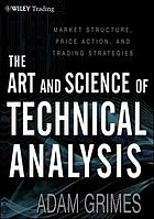 The art and science of technical analysis : market structure, price action, and trading strategies