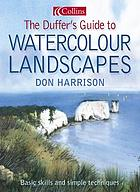 The duffer's guide to watercolour landscapes : basic skills and simple techniques