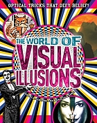 The world of visual illusions : optical tricks that defy belief!