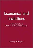 Economics and institutions : a manifesto for a modern institutional economics