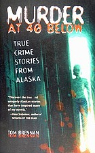Murder at 40 below : true crime stories from Alaska