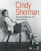 Cindy Sherman : the early works 1975-1977 : catalogue raisonné