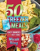 50 freezer meals : easy dinners for the busy family
