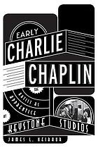 Early Charlie Chaplin : the artist as apprentice at Keystone Studios