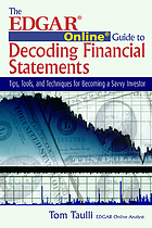 The Edgar online guide to decoding financial statements : tips, tools, and techniques for becoming a savvy investor