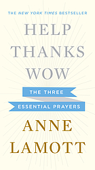 Help, thanks, wow : the three essential prayers