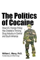 The politics of cocaine : how U.S. foreign policy has created a thriving drug industry in Central and South America