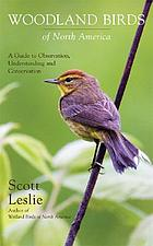 Woodland birds of North America : a guide to observation, understanding and conservation