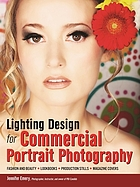 Lighting design for commercial portrait photography : fashion and beauty, lookbooks, production stills, magazine covers