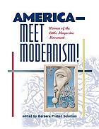 America-- meet modernism! : women of the little magazine movement