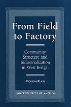 From field to factory : community structure and industrialization in West Bengal