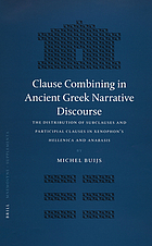 Clause combining in ancient Greek narrative discourse : the distribution of subclauses and participial clauses in Xenophon's Hellenica and Anabasis