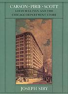 Carson Pierie Scott : Louis Sullivan and the Chicago dep. store.