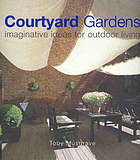 Courtyard gardens : imaginative ideas for outdoor living