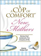 A cup of comfort for new mothers : stories that celebrate the miracle of life