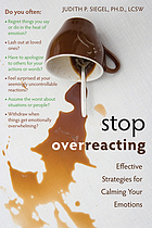 Stop overreacting : how to gain control of overwhelming emotions and stop over-reacting