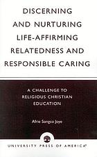 Discerning and nurturing life-affirming relatedness and responsible caring : a challenge to religious Christian education